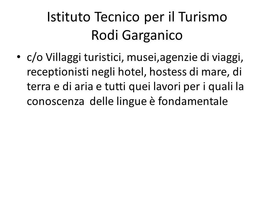 Istituto Tecnico per il Turismo Rodi Garganico c/o Villaggi turistici, musei,agenzie di viaggi, receptionisti negli hotel, hostess di mare, di terra e