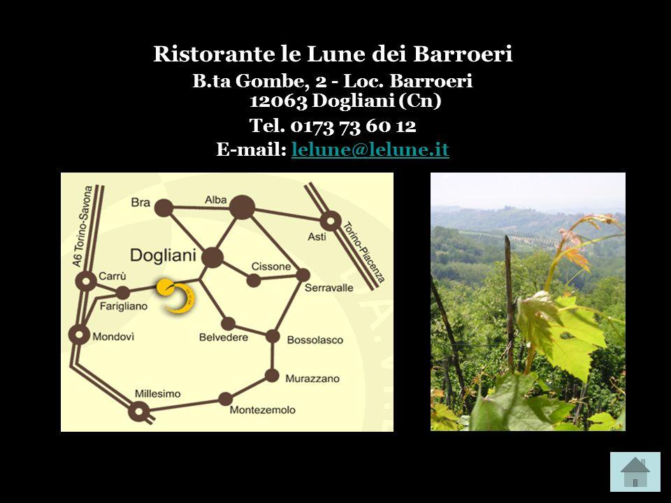 Ristorante le Lune dei Barroeri B.ta Gombe, 2 - Loc. Barroeri 12063 Dogliani (Cn) Tel. 0173 73 60 12 E-mail: lelune@lelune.itlelune@lelune.it