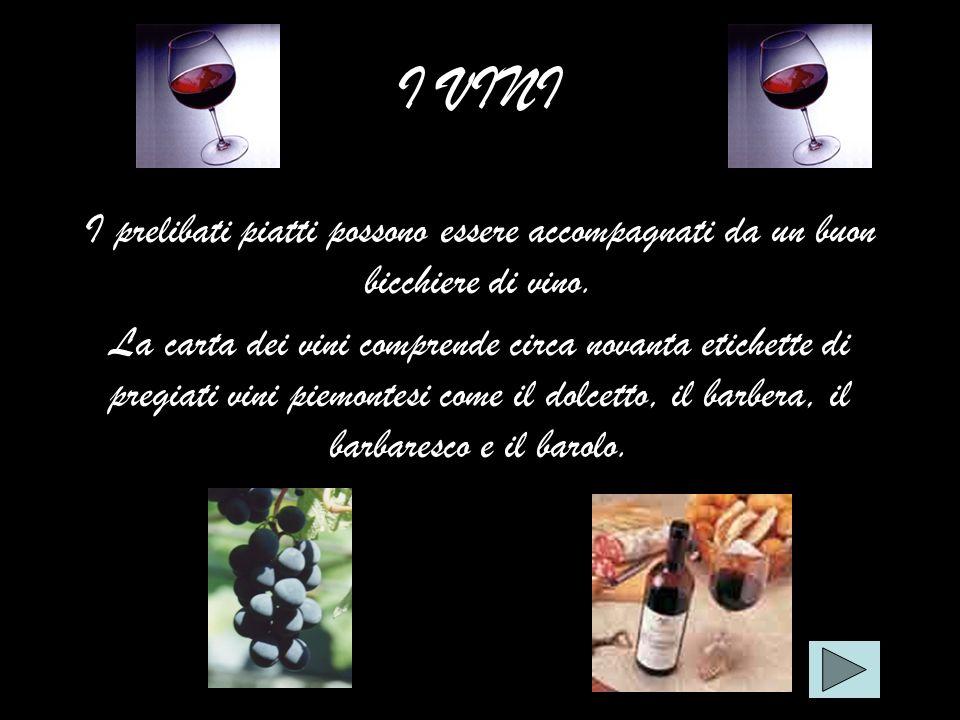 I VINI I prelibati piatti possono essere accompagnati da un buon bicchiere di vino. La carta dei vini comprende circa novanta etichette di pregiati vi