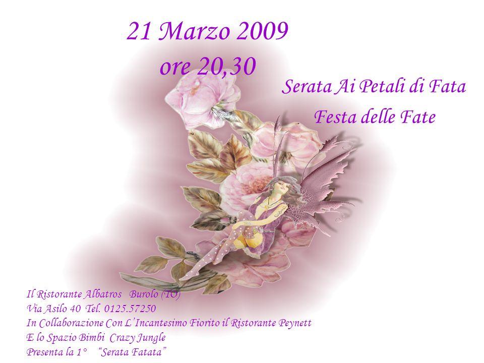 21 Marzo 2009 ore 20,30 Serata Ai Petali di Fata Festa delle Fate Il Ristorante Albatros Burolo (TO) Via Asilo 40 Tel. 0125.57250 In Collaborazione Co