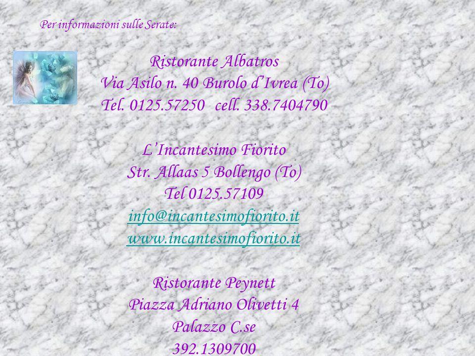 Ristorante Albatros Via Asilo n. 40 Burolo dIvrea (To) Tel. 0125.57250 cell. 338.7404790 LIncantesimo Fiorito Str. Allaas 5 Bollengo (To) Tel 0125.571