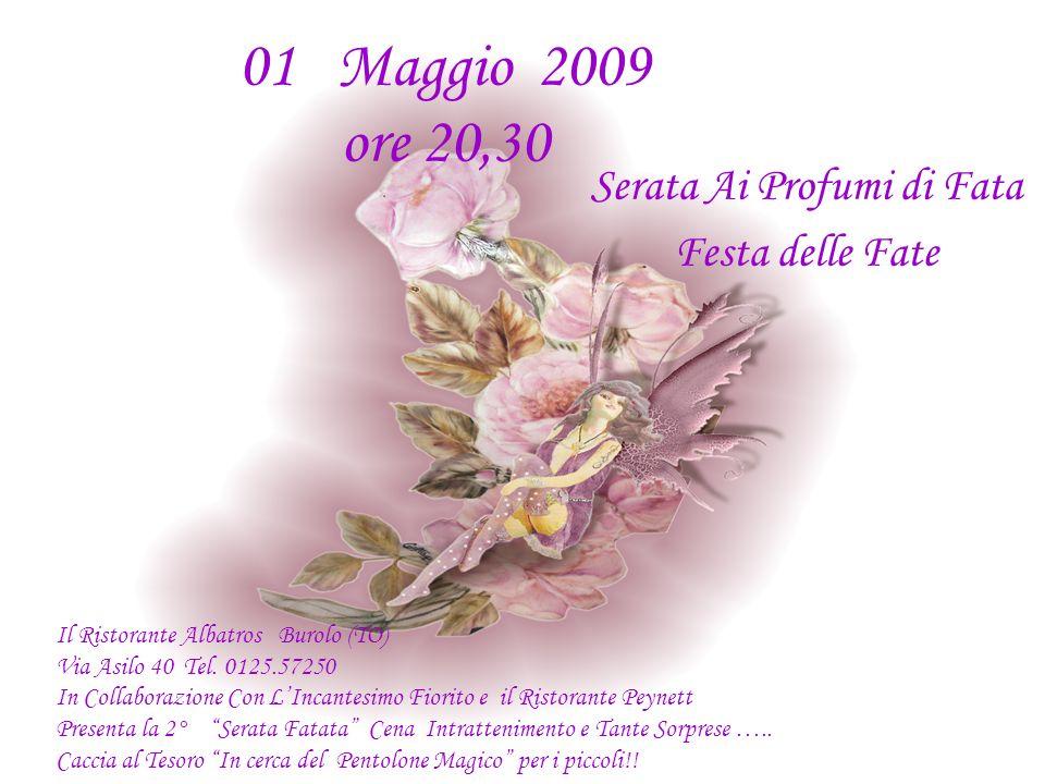 01 Maggio 2009 ore 20,30 Serata Ai Profumi di Fata Festa delle Fate Il Ristorante Albatros Burolo (TO) Via Asilo 40 Tel. 0125.57250 In Collaborazione
