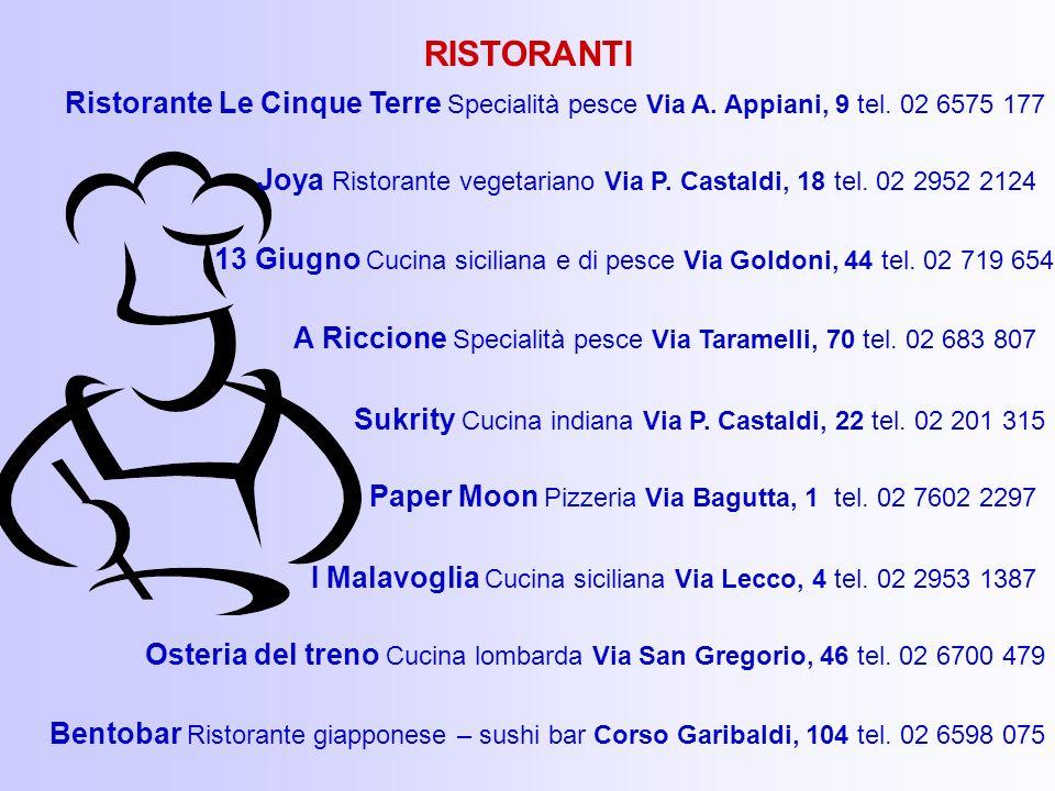 A Riccione Specialità pesce Via Taramelli, 70 tel. 02 683 807 13 Giugno Cucina siciliana e di pesce Via Goldoni, 44 tel. 02 719 654 Sukrity Cucina ind