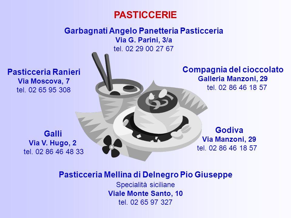 Godiva Via Manzoni, 29 tel. 02 86 46 18 57 Compagnia del cioccolato Galleria Manzoni, 29 tel. 02 86 46 18 57 Pasticceria Mellina di Delnegro Pio Giuse