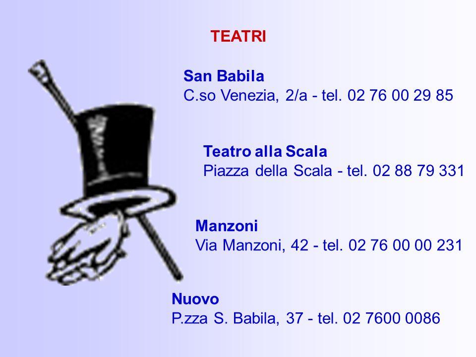 San Babila C.so Venezia, 2/a - tel. 02 76 00 29 85 TEATRI Manzoni Via Manzoni, 42 - tel. 02 76 00 00 231 Nuovo P.zza S. Babila, 37 - tel. 02 7600 0086