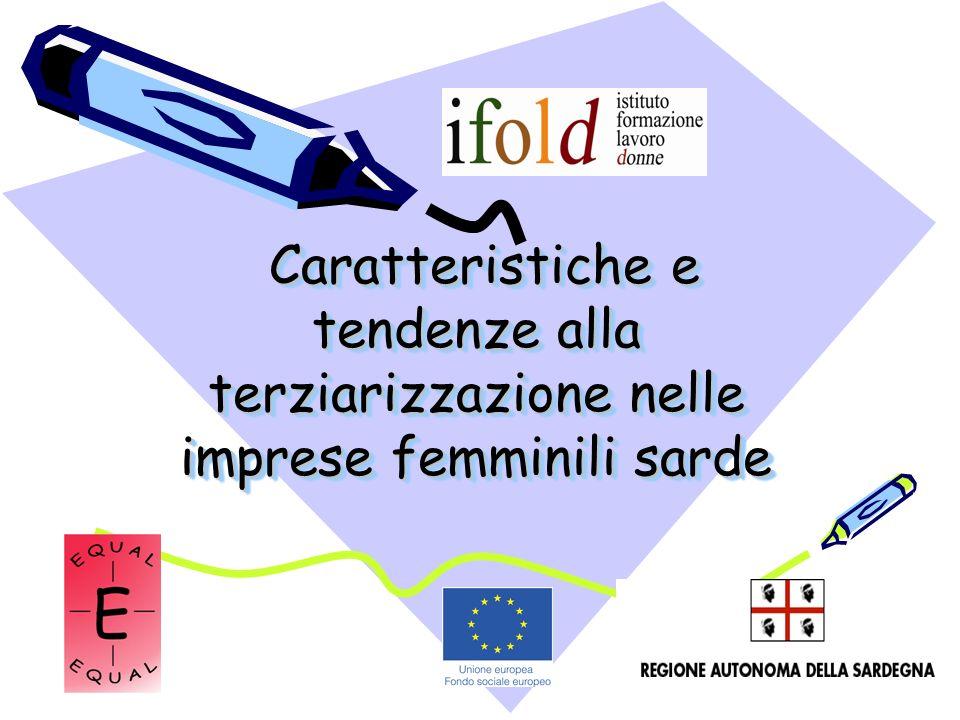 Caratteristiche e tendenze alla terziarizzazione nelle imprese femminili sarde Caratteristiche e tendenze alla terziarizzazione nelle imprese femminili sarde