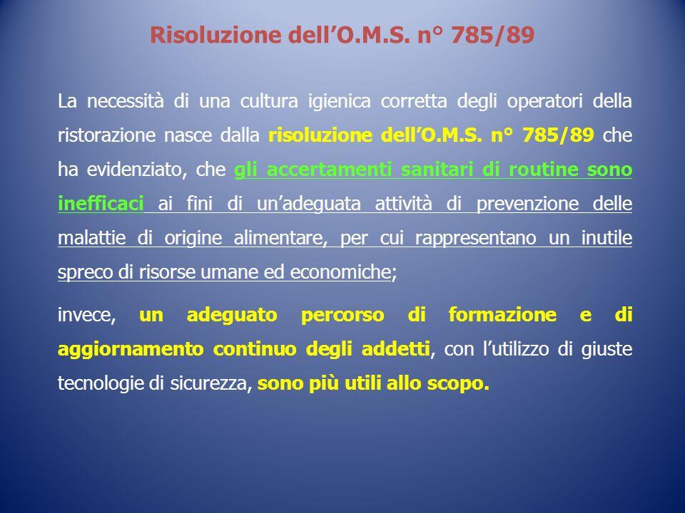 La necessità di una cultura igienica corretta degli operatori della ristorazione nasce dalla risoluzione dellO.M.S. n° 785/89 che ha evidenziato, che