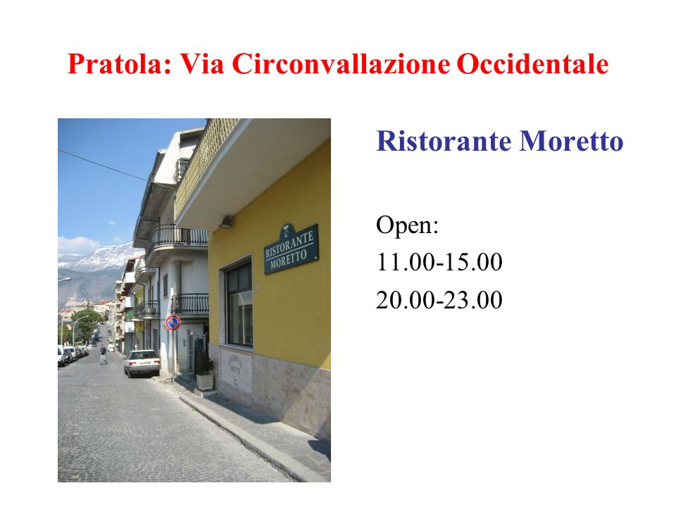 Pratola: Via Circonvallazione Occidentale Ristorante Moretto Open: 11.00-15.00 20.00-23.00