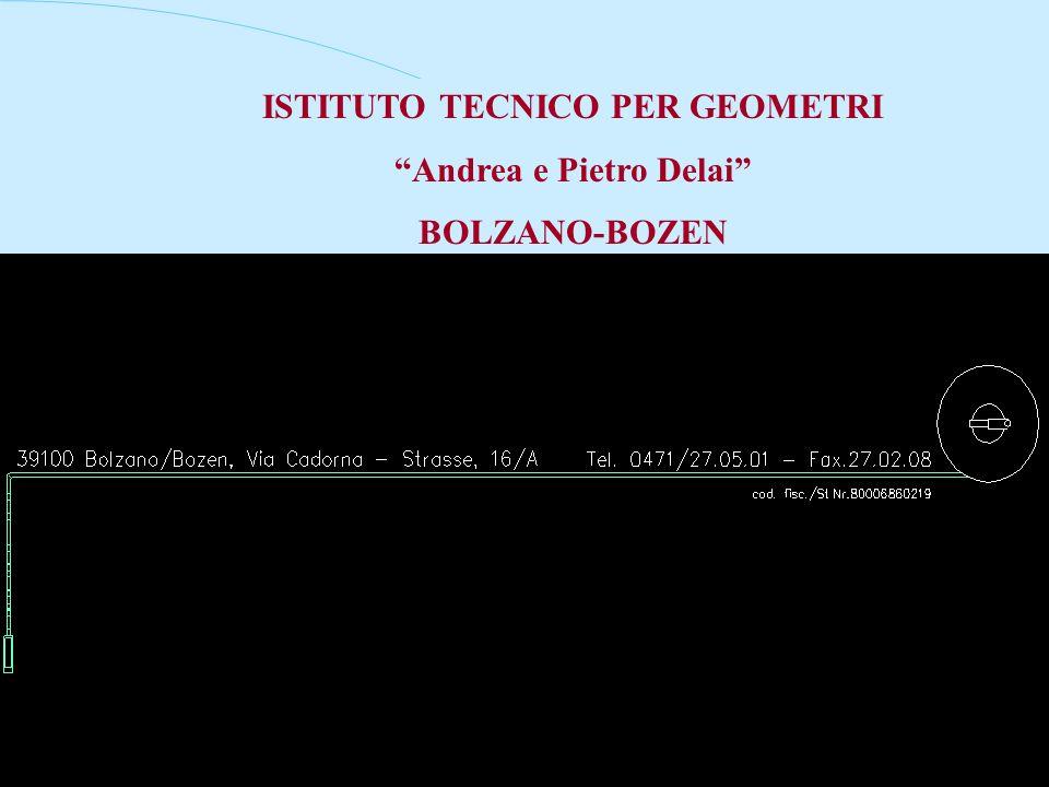 ISTITUTO TECNICO PER GEOMETRI Andrea e Pietro Delai BOLZANO-BOZEN