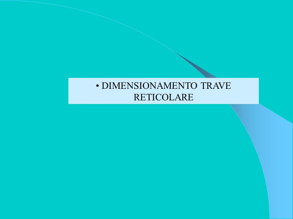 DIMENSIONAMENTO TRAVE RETICOLARE