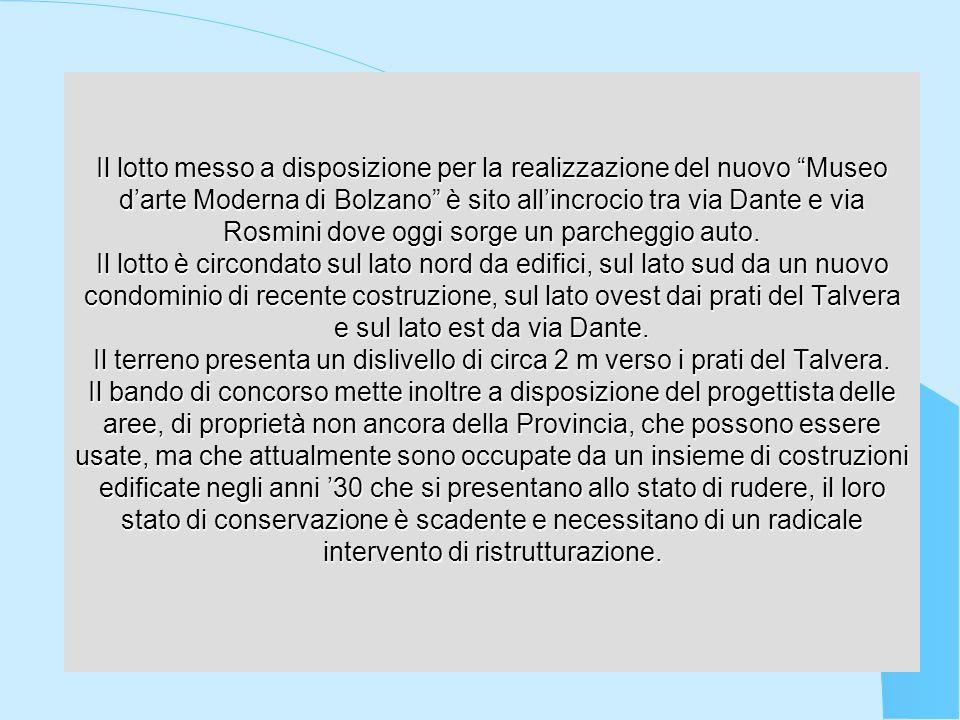 Il lotto messo a disposizione per la realizzazione del nuovo Museo darte Moderna di Bolzano è sito allincrocio tra via Dante e via Rosmini dove oggi s