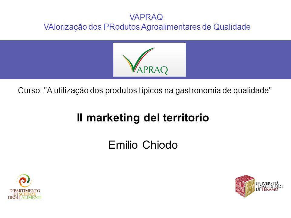Il marketing del territorio Emilio Chiodo VAPRAQ VAlorização dos PRodutos Agroalimentares de Qualidade Curso:
