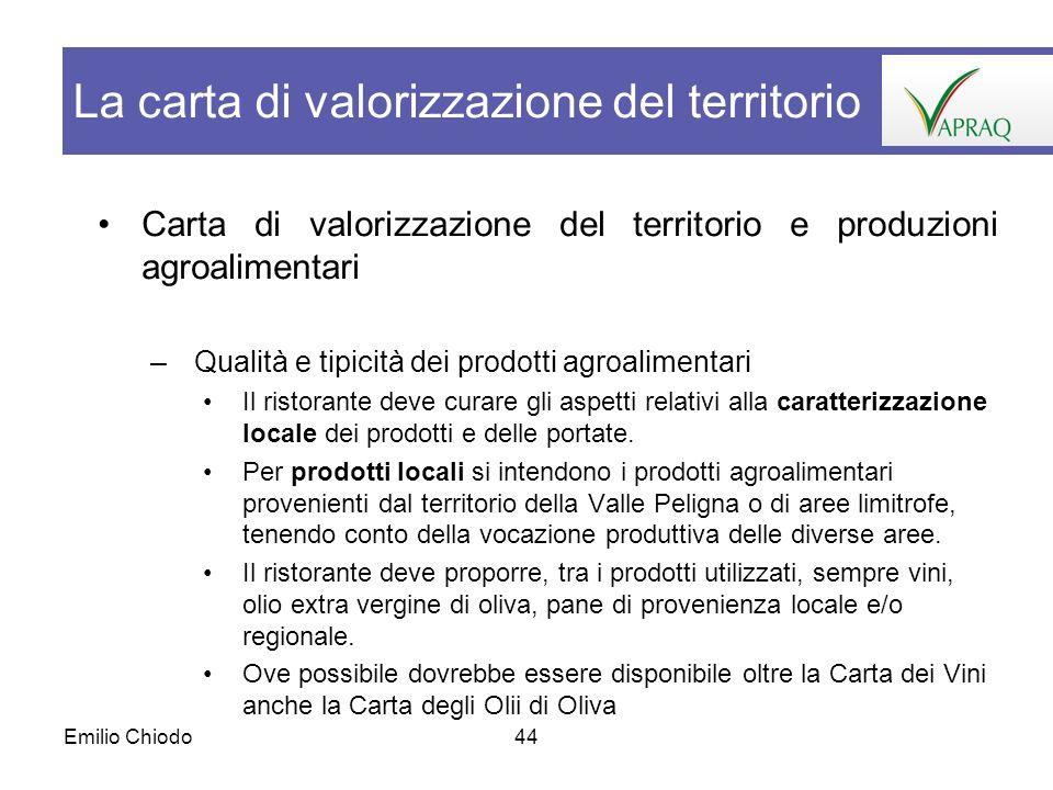 Emilio Chiodo44 Carta di valorizzazione del territorio e produzioni agroalimentari –Qualità e tipicità dei prodotti agroalimentari Il ristorante deve