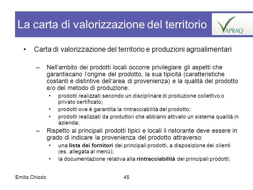 Emilio Chiodo45 Carta di valorizzazione del territorio e produzioni agroalimentari –Nellambito dei prodotti locali occorre privilegiare gli aspetti ch
