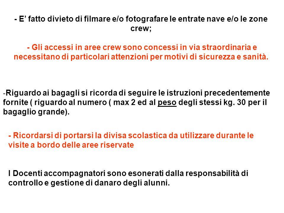 - E fatto divieto di filmare e/o fotografare le entrate nave e/o le zone crew; - Gli accessi in aree crew sono concessi in via straordinaria e necessi