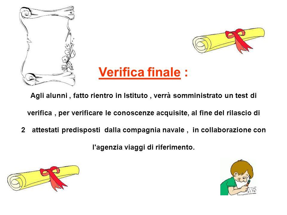 Verifica finale : Agli alunni, fatto rientro in Istituto, verrà somministrato un test di verifica, per verificare le conoscenze acquisite, al fine del