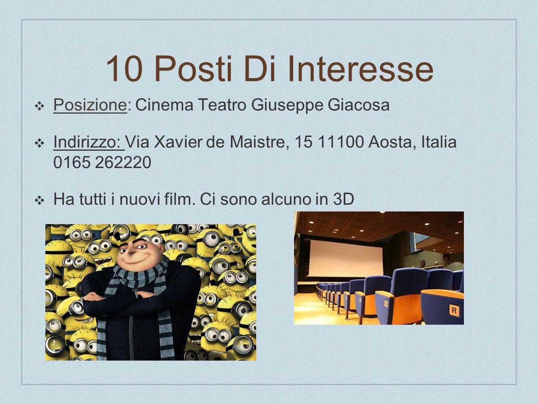 10 Posti Di Interesse Posizione: Cinema Teatro Giuseppe Giacosa Indirizzo: Via Xavier de Maistre, 15 11100 Aosta, Italia 0165 262220 Ha tutti i nuovi