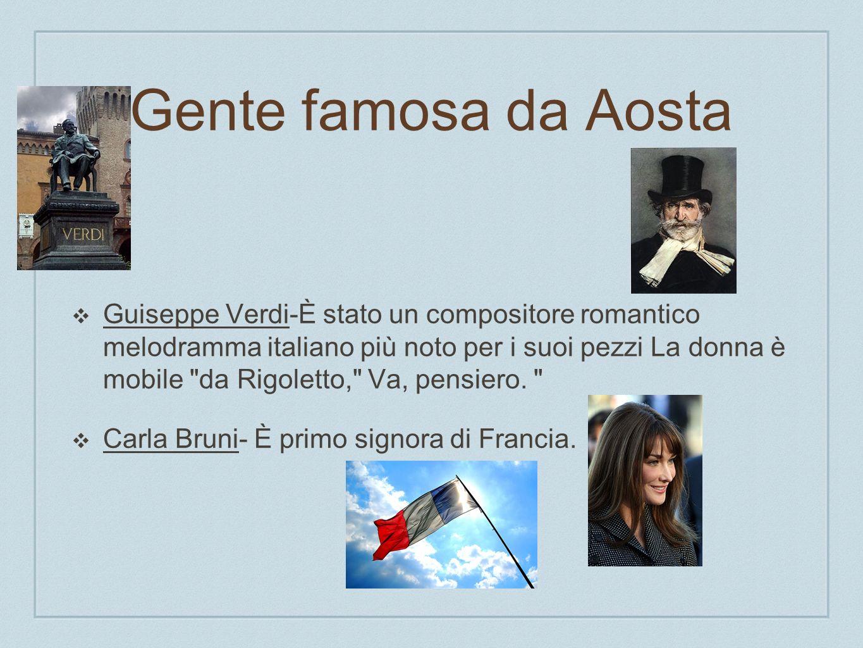 Gente famosa da Aosta Guiseppe Verdi-È stato un compositore romantico melodramma italiano più noto per i suoi pezzi La donna è mobile