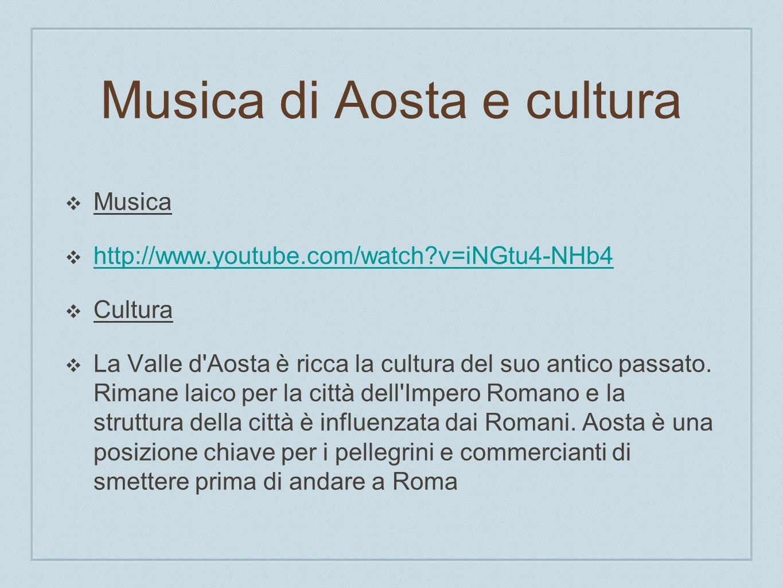 Musica di Aosta e cultura Musica http://www.youtube.com/watch?v=iNGtu4-NHb4 Cultura La Valle d'Aosta è ricca la cultura del suo antico passato. Rimane