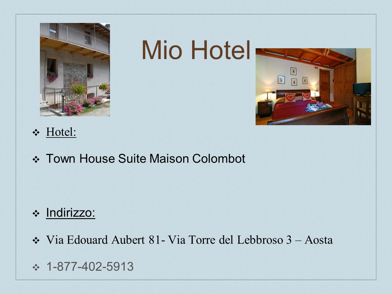 Mio Hotel Hotel: Town House Suite Maison Colombot Indirizzo: Via Edouard Aubert 81- Via Torre del Lebbroso 3 – Aosta 1-877-402-5913