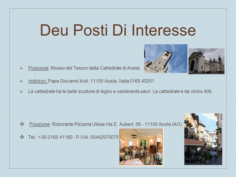 Deu Posti Di Interesse Posizione: Museo del Tesoro della Cattedrale di Aosta; Indirizzo: Papa Giovanni Xxiii: 11100 Aosta, Italia 0165 40251 La catted