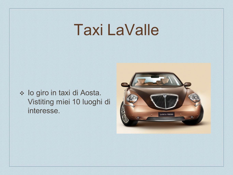 Taxi LaValle Io giro in taxi di Aosta. Vistiting miei 10 luoghi di interesse.