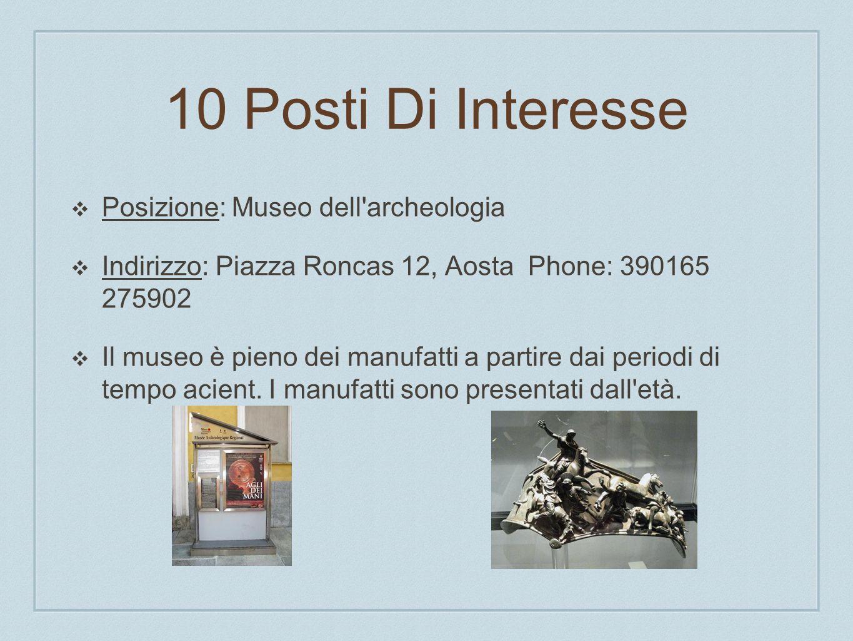 10 Posti Di Interesse Posizione: Museo dell'archeologia Indirizzo: Piazza Roncas 12, Aosta Phone: 390165 275902 Il museo è pieno dei manufatti a parti