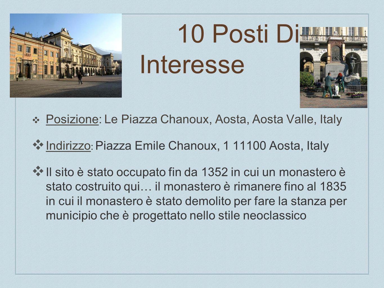 10 Posti Di Interesse Posizione: Le Piazza Chanoux, Aosta, Aosta Valle, Italy Indirizzo : Piazza Emile Chanoux, 1 11100 Aosta, Italy Il sito è stato o