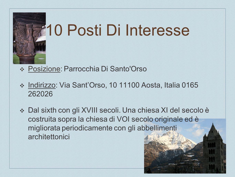 10 Posti Di Interesse Posizione: Ristorante Il Borgo Antico Srl Via Sant Anselmo, 143, 11100 Aosta, Italy +39 0165 42255 Indirizzo: Di servire piatti italiani benissimo.