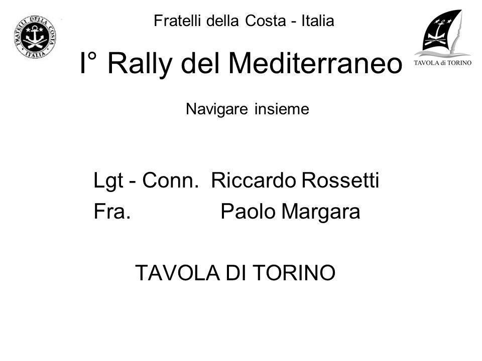 I° Rally del Mediterraneo Lgt - Conn. Riccardo Rossetti Fra. Paolo Margara TAVOLA DI TORINO Navigare insieme Fratelli della Costa - Italia