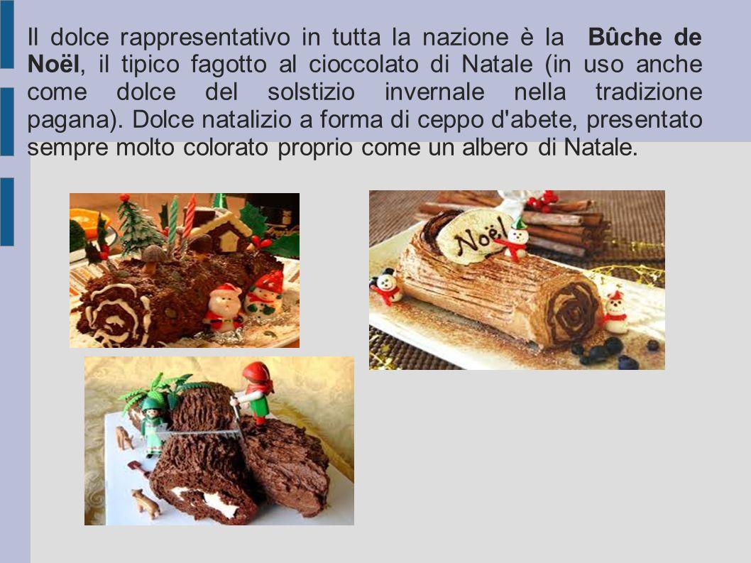 Il dolce rappresentativo in tutta la nazione è la Bûche de Noël, il tipico fagotto al cioccolato di Natale (in uso anche come dolce del solstizio invernale nella tradizione pagana).