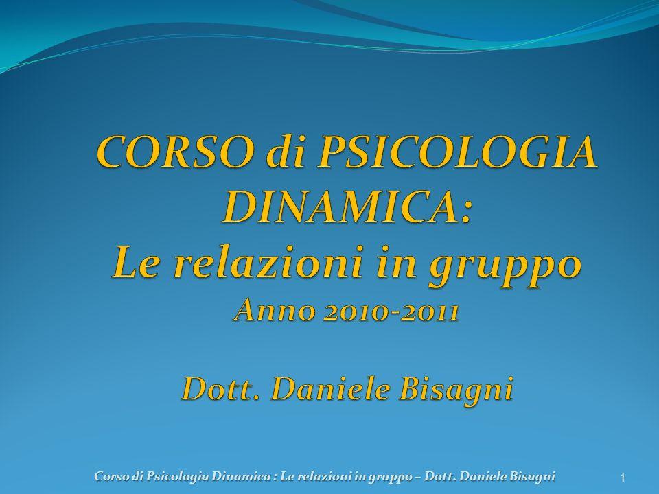 1 Corso di Psicologia Dinamica : Le relazioni in gruppo – Dott. Daniele Bisagni