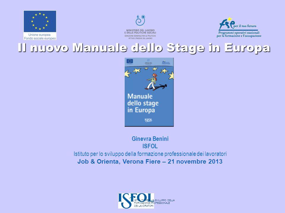 Il nuovo Manuale dello Stage in Europa Ginevra Benini ISFOL Istituto per lo sviluppo della formazione professionale dei lavoratori Job & Orienta, Vero