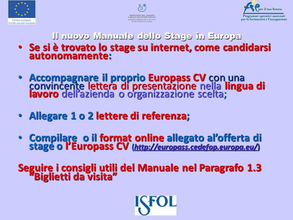 Il nuovo Manuale dello Stage in Europa Il nuovo Manuale dello Stage in Europa Se si è trovato lo stage su internet, come candidarsi autonomamente: Se