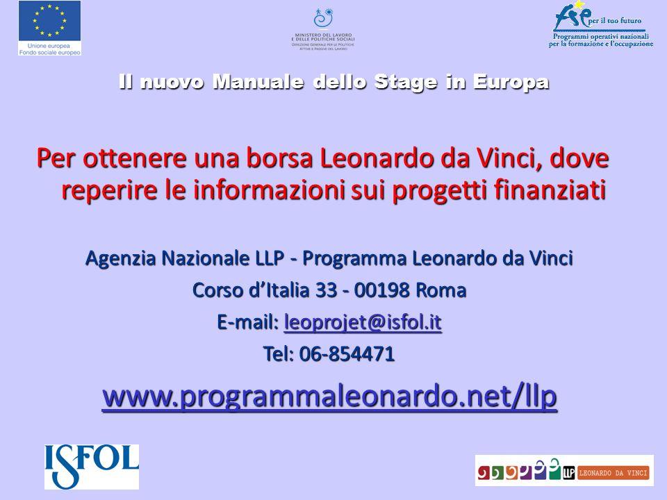 Il nuovo Manuale dello Stage in Europa Il nuovo Manuale dello Stage in Europa Per ottenere una borsa Leonardo da Vinci, dove reperire le informazioni