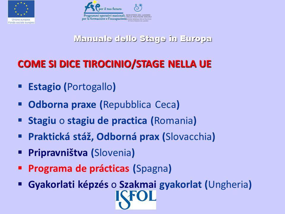 Manuale dello Stage in Europa Manuale dello Stage in Europa COME SI DICE TIROCINIO/STAGE NELLA UE Estagio (Portogallo) Odborna praxe (Repubblica Ceca)