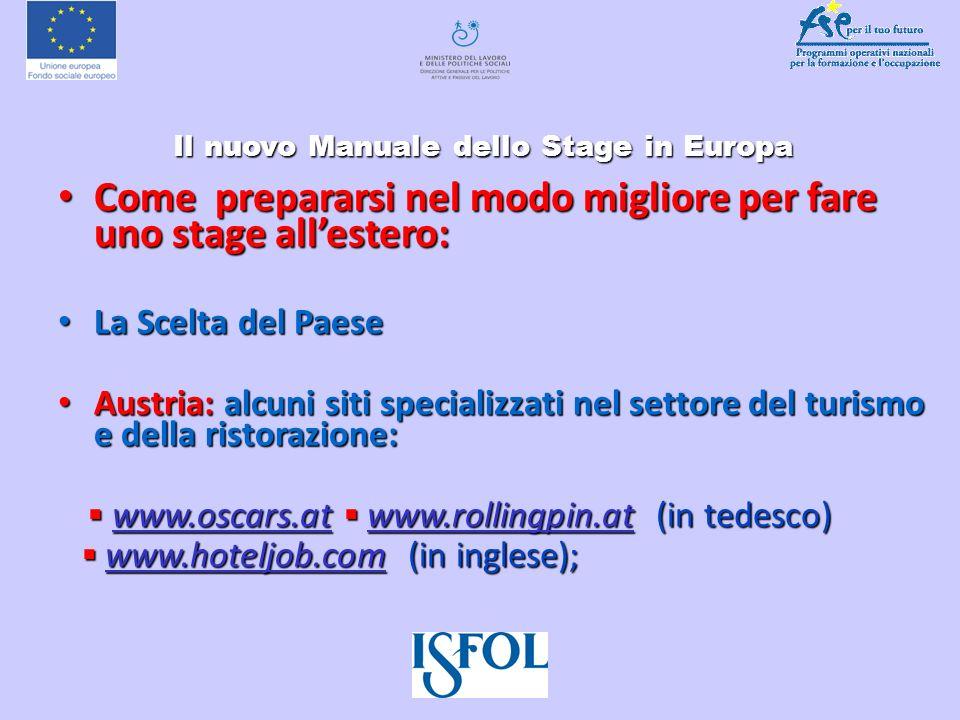 Il nuovo Manuale dello Stage in Europa Il nuovo Manuale dello Stage in Europa Come prepararsi nel modo migliore per fare uno stage allestero: Come pre