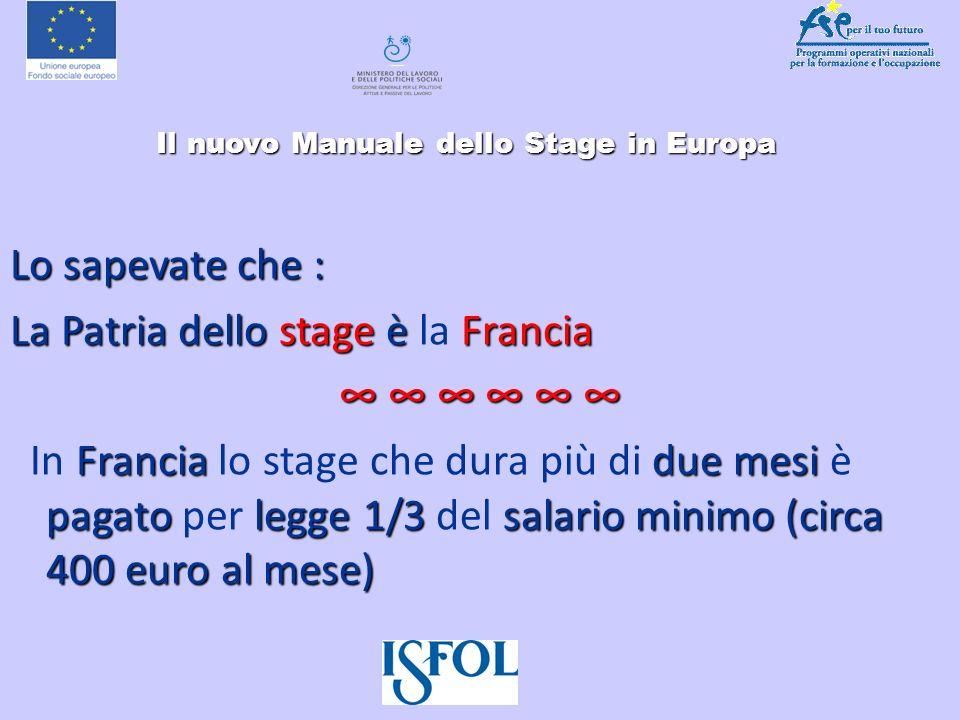 Il nuovo Manuale dello Stage in Europa Il nuovo Manuale dello Stage in Europa Lo sapevate che : La Patria dello stage è Francia La Patria dello stage