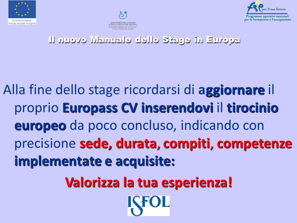 Il nuovo Manuale dello Stage in Europa Il nuovo Manuale dello Stage in Europa ggiornare Europass CV inserendovitirocinio europeo sede, durata, compiti