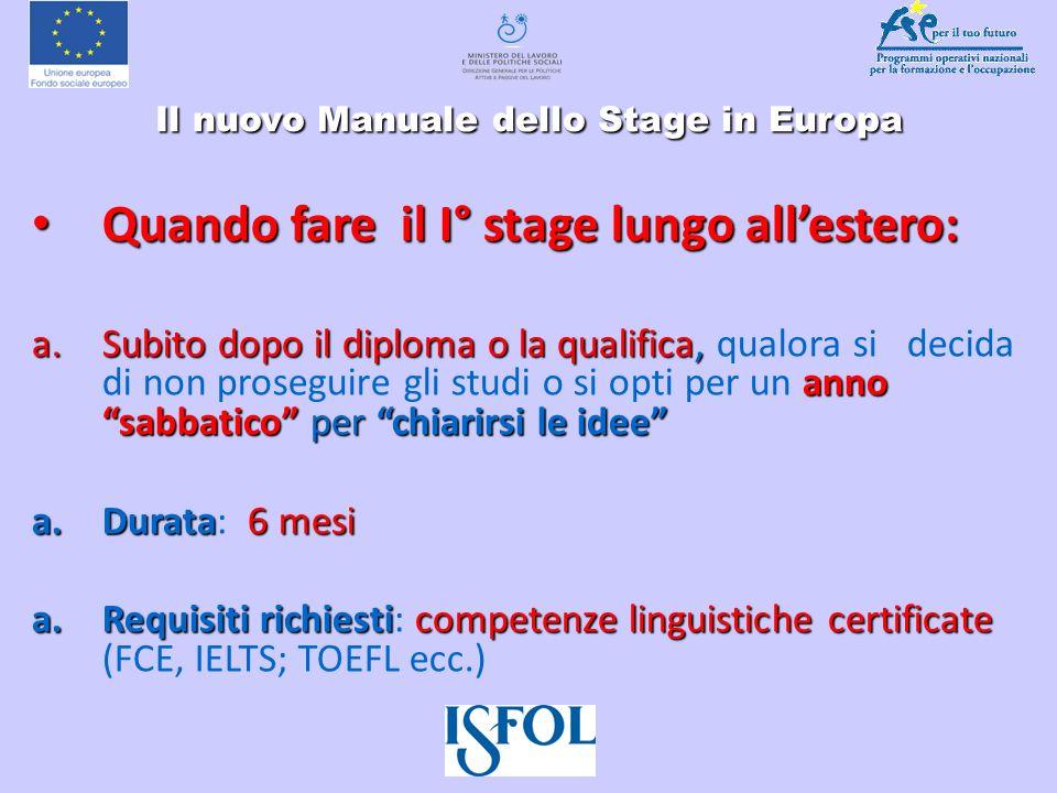 Il nuovo Manuale dello Stage in Europa Il nuovo Manuale dello Stage in Europa Quando fare il I° stage lungo allestero: Quando fare il I° stage lungo a