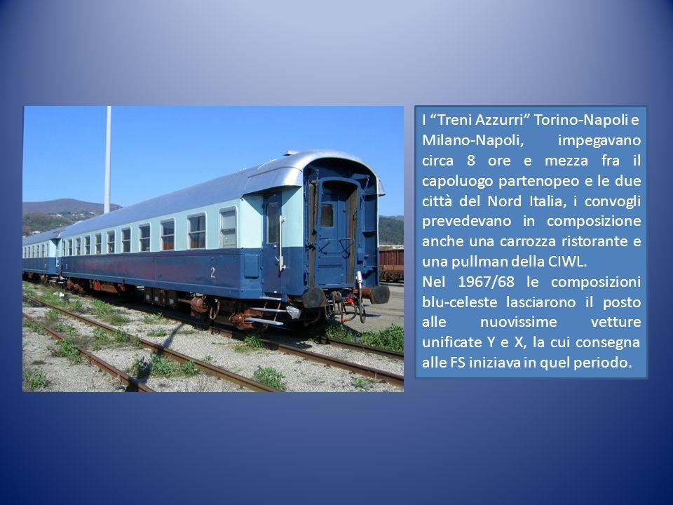 I Treni Azzurri Torino-Napoli e Milano-Napoli, impegavano circa 8 ore e mezza fra il capoluogo partenopeo e le due città del Nord Italia, i convogli p