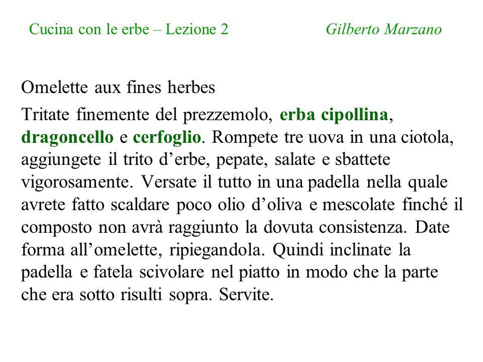 Cucina con le erbe – Lezione 2 Gilberto Marzano Omelette aux fines herbes Tritate finemente del prezzemolo, erba cipollina, dragoncello e cerfoglio.