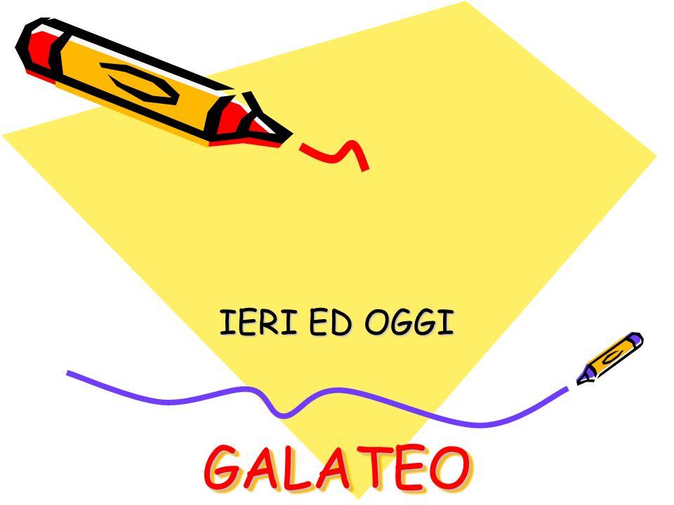 GALATEOGALATEO IERI ED OGGI