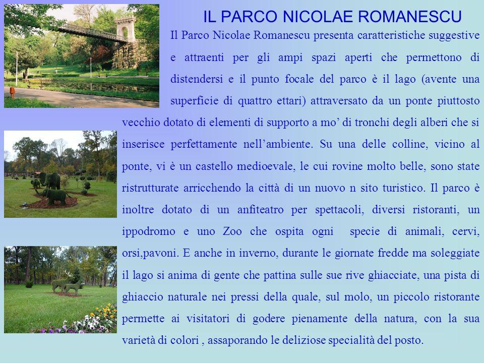 IL PARCO NICOLAE ROMANESCU Il Parco Nicolae Romanescu presenta caratteristiche suggestive e attraenti per gli ampi spazi aperti che permettono di dist