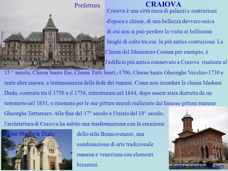 CRAIOVA Craiova è una città ricca di palazzi e costruzioni d'epoca e chiese, di una bellezza davvero unica di cui non si può perdere la visita ai bell