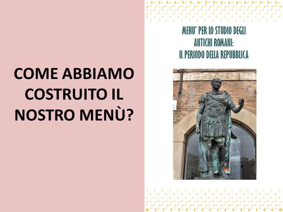 COME ABBIAMO COSTRUITO IL NOSTRO MENÙ? MENU PER LO STUDIO DEGLI ANTICHI romani: Il periodo della repubblica