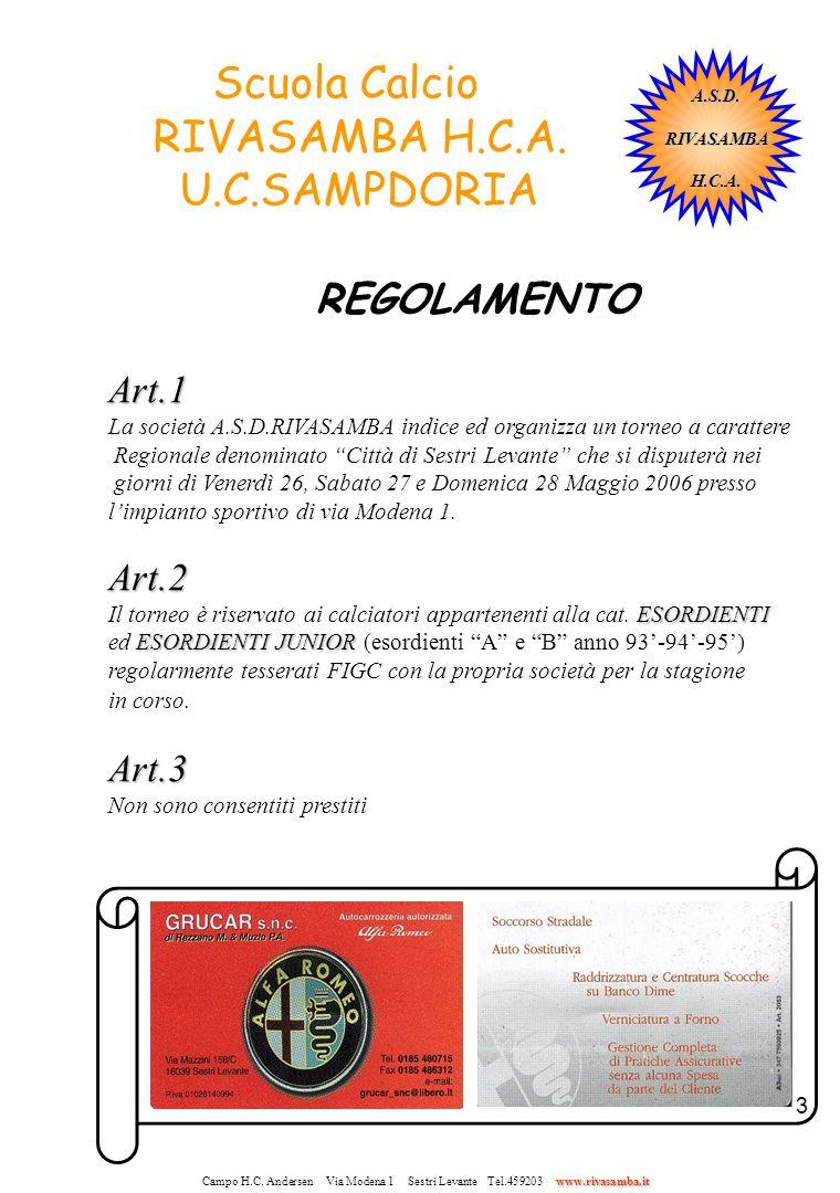3 REGOLAMENTO Scuola Calcio RIVASAMBA H.C.A. U.C.SAMPDORIA Art.1 La società A.S.D.RIVASAMBA indice ed organizza un torneo a carattere Regionale denomi