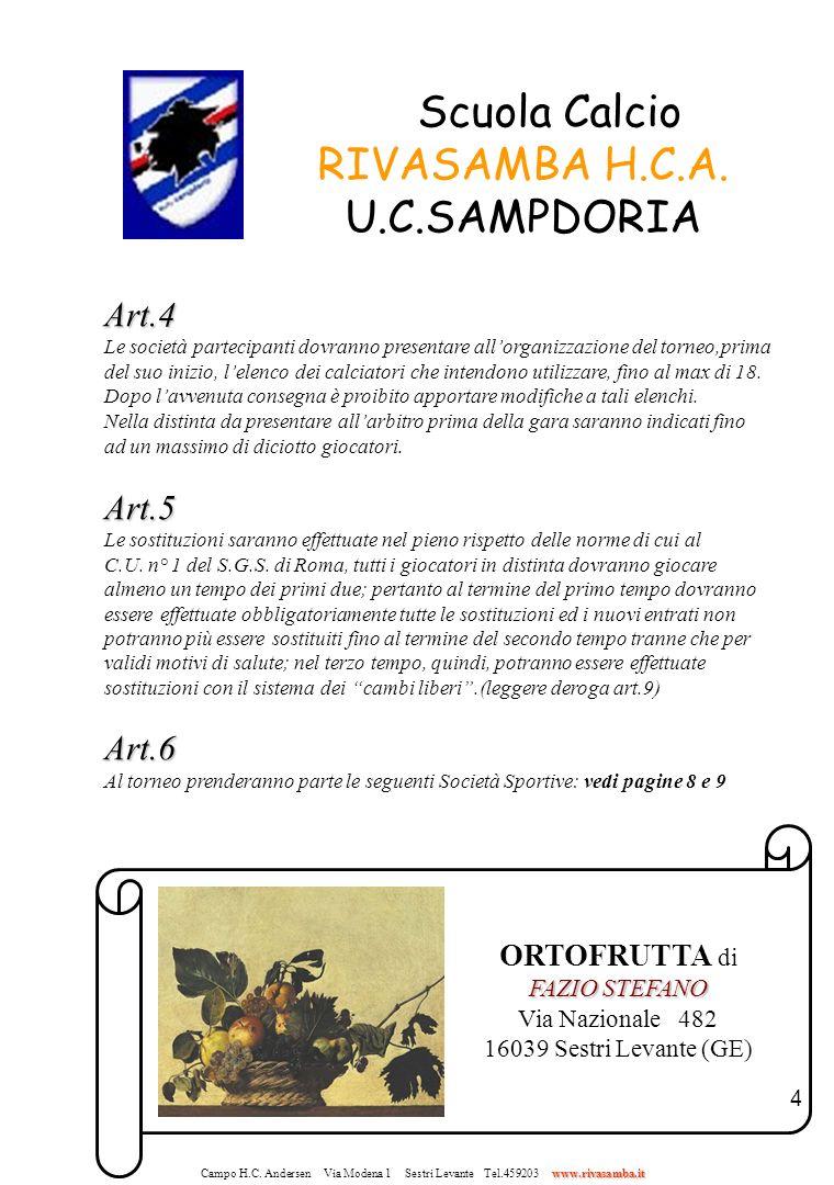 4 Scuola Calcio RIVASAMBA H.C.A. U.C.SAMPDORIA Art.4 Le società partecipanti dovranno presentare allorganizzazione del torneo,prima del suo inizio, le