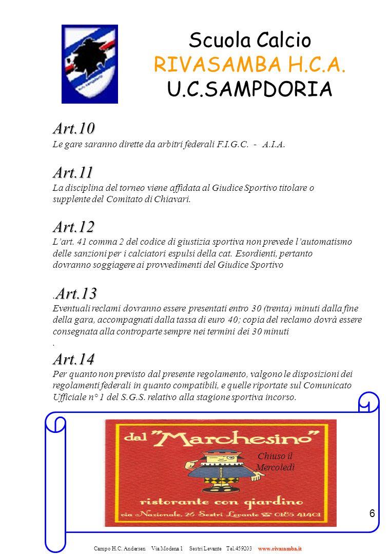 6 Scuola Calcio RIVASAMBA H.C.A. U.C.SAMPDORIA Art.10 Le gare saranno dirette da arbitri federali F.I.G.C. - A.I.A.Art.11 La disciplina del torneo vie