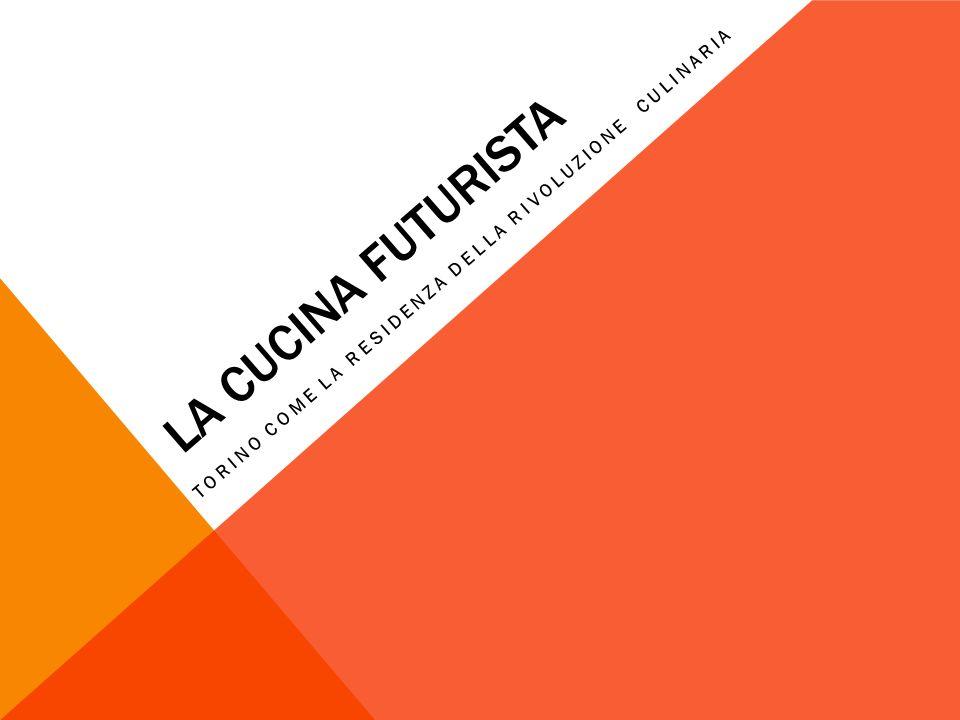 LA CUCINA FUTURISTA TORINO COME LA RESIDENZA DELLA RIVOLUZIONE CULINARIA